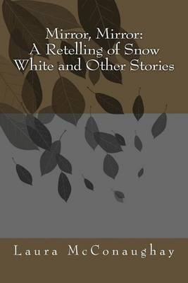Mirror, Mirror: A Retelling of Snow White and Other Stories