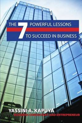 The 7 Powerful Lessons to Succeed in Business