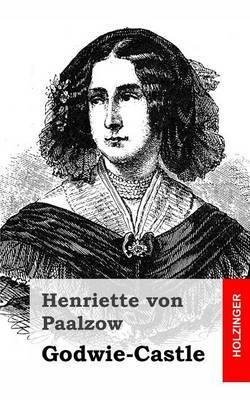 Godwie-Castle: Aus Den Papieren Der Herzogin Von Nottingham