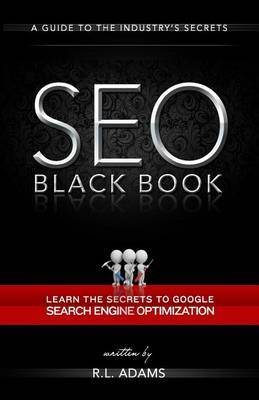 Seo Black Book: A Guide to the Search Engine Optimization Industry's Secrets