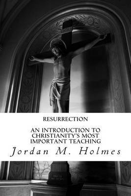 Resurrection: An Introduction to Christianity's Most Important Teaching