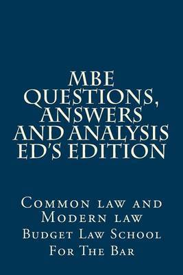 MBE Questions, Answers and Analysis Ed's Edition: Solutionally Analyzed MBE Questions for 75% Bar and Law School