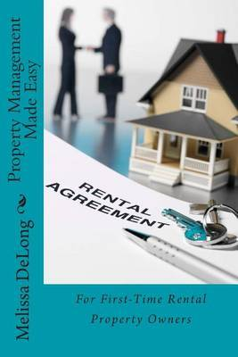 Property Management Made Easy: For First-Time Rental Property Owners