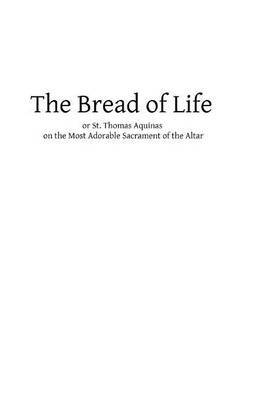 The Bread of Life: Or St. Thomas Aquinas on the Most Adorable Sacrament of the Altar