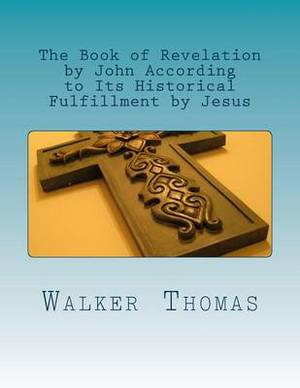 The Book of Revelation by John According to Its Historical Fulfillment by Jesus