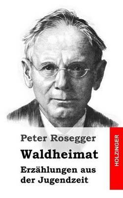 Waldheimat: Erzahlungen Aus Der Jugendzeit