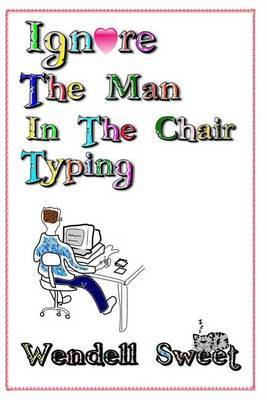 Ignore the Man in the Chair Typing