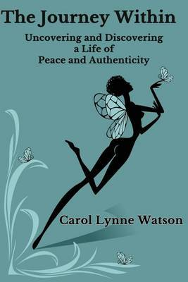 The Journey Within; Uncovering and Discovering a Life of Peace and Authenticity
