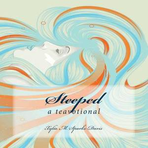Steeped: A Tea-Votional