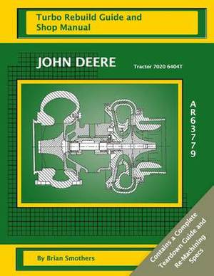 John Deere Tractor 7020 6404t Ar63779: Turbo Rebuild Guide and Shop Manual