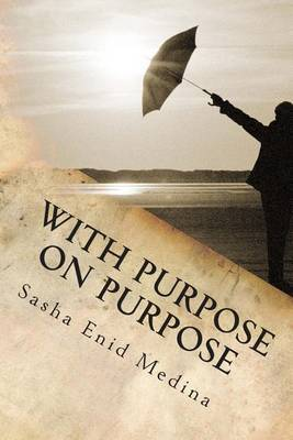 With Purpose on Purpose: The Poetry and Reflections of Sasha E. Medina