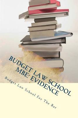 Budget Law School MBE: Evidence: Evidence Is Tested on Every Bar MBE, Featuring Between 24 and 34 Questions.