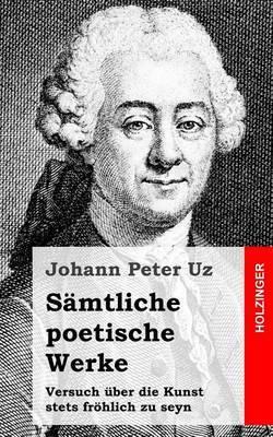 Samtliche Poetische Werke / Versuch Uber Die Kunst Stets Frohlich Zu Seyn