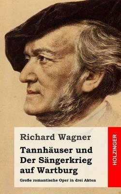 Tannhauser Und Der Sangerkrieg Auf Wartburg: Grosse Romantische Oper in Drei Akten
