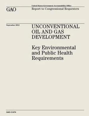 Unconventional Oil and Gas Development: Key Environmental and Public Health Requirements (Gao-12-874)