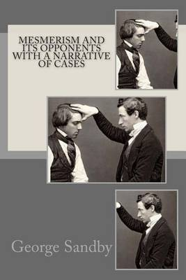 Mesmerism and Its Opponents: With a Narrative of Cases