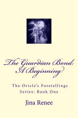 The Guardian Bond: A Beginning, from Series: The Oricle's Foretellings, Book: 1