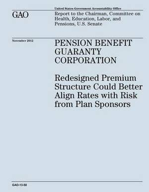 Pension Benefit Guaranty Corporation: Redesigned Premium Structure Could Better Align Rates with Risk from Plan Sponsors (Gao-13-58)