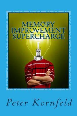 Memory Improvement Supercharge: How to Improve Your Memory, Period!