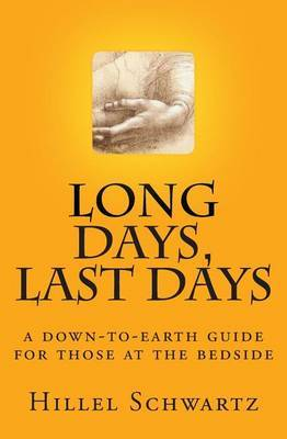 Long Days Last Days: A Down-To-Earth Guide for Those at the Bedside