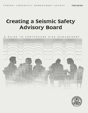 Creating a Seismic Safety Advisory Board: A Guide to Earthquake Risk Management (Fema 266)