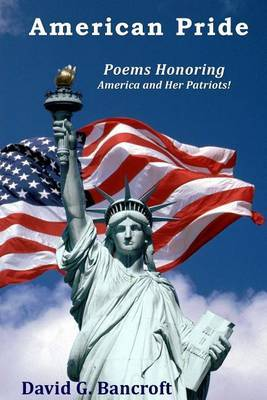 American Pride: Poems Honoring America and Her Patriots!