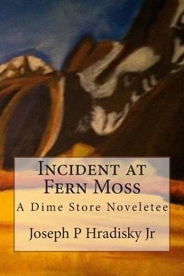 Incident at Fern Moss: A Dime Store Noveletee