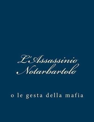 L'Assassinio Notarbartolo: O Le Gesta Della Mafia