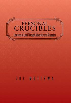 Personal Crucibles: Learning to Lead Through Adversity and Struggles