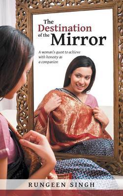 The Destination of the Mirror: A Woman's Quest to Achieve with Honesty as a Companion