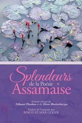 Splendeurs de La Poesie Assamaise: Poemes Choisis de Nilmani Phookan Et de Hiren Bhattacharyya Traduit de L'Assamais Par Binod Kumar Gogoi