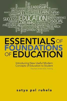 Essentials of Foundations of Education: Introducing New Useful Modern Concepts of Education to Student-Teachers Under B.Ed. Training