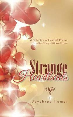 Strange Heartbeats: A Collection of Heartfelt Poems on the Composition of Love