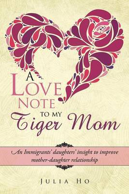 A Love Note to My Tiger Mom: An Immigrants' Daughters' Insight to Improve Mother-Daughter Relationship