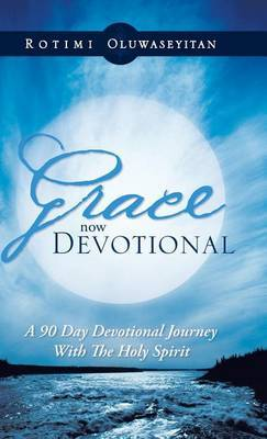 Grace Now Devotional: A 90 Day Devotional Journey with the Holy Spirit