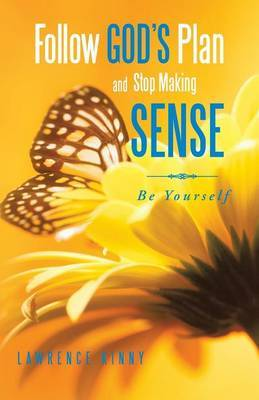 Follow God's Plan and Stop Making Sense: Be Yourself