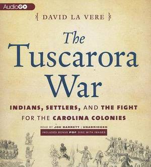 The Tuscarora War: Indians, Settlers, and the Fight for the Carolina Colonies