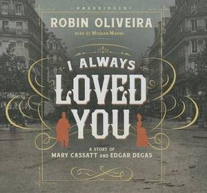 I Always Loved You: A Story of Mary Cassatt and Edgar Degas