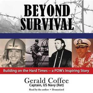 Beyond Survival: Building on the Hard Times a POW S Inspiring Story