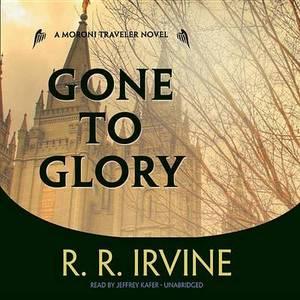 Gone to Glory: A Moroni Traveler Novel