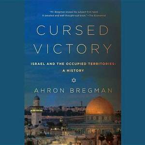 Cursed Victory: Israel and the Occupied Territories; A History