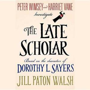 The Late Scholar: The New Lord Peter Wimsey / Harriet Vane Mystery