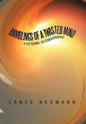 Ramblings of a Twisted Mind: A Fictional Autobiography