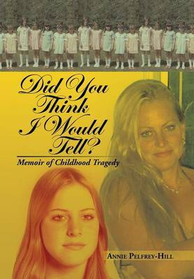 Did You Think I Would Tell?: Memoir of Childhood Tragedy