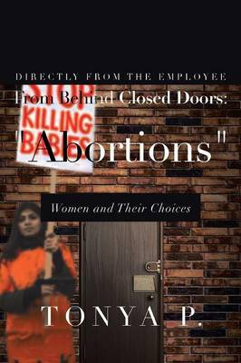 From Behind Closed Doors: Abortions Women and Their Choices