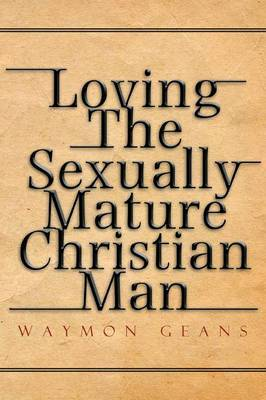 Loving the Sexually Mature Christian Man