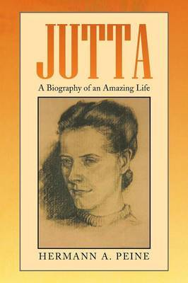 Jutta: A Biography of an Amazing Life