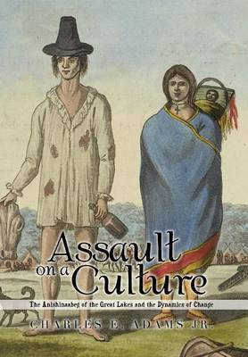 Assault on a Culture: The Anishinaabeg of the Great Lakes and the Dynamics of Change