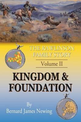 The Rawlinson Family Story: Volume 2 Kingdom & Foundation