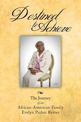 Destined to Achieve: The Journey of an African - American Family